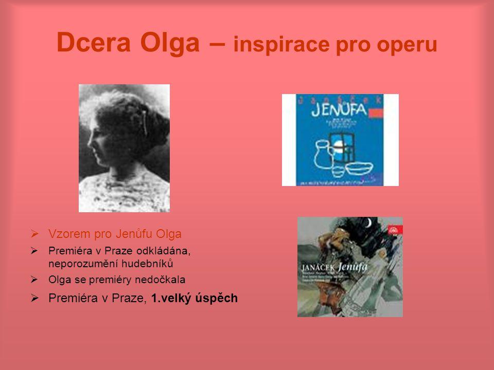 Dcera Olga – inspirace pro operu  Vzorem pro Jenůfu Olga  Premiéra v Praze odkládána, neporozumění hudebníků  Olga se premiéry nedočkala  Premiéra