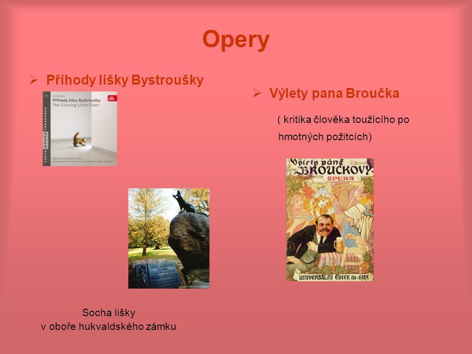 Opery  Příhody lišky Bystroušky  Výlety pana Broučka ( kritika člověka toužícího po hmotných požitcích) Socha lišky v oboře hukvaldského zámku