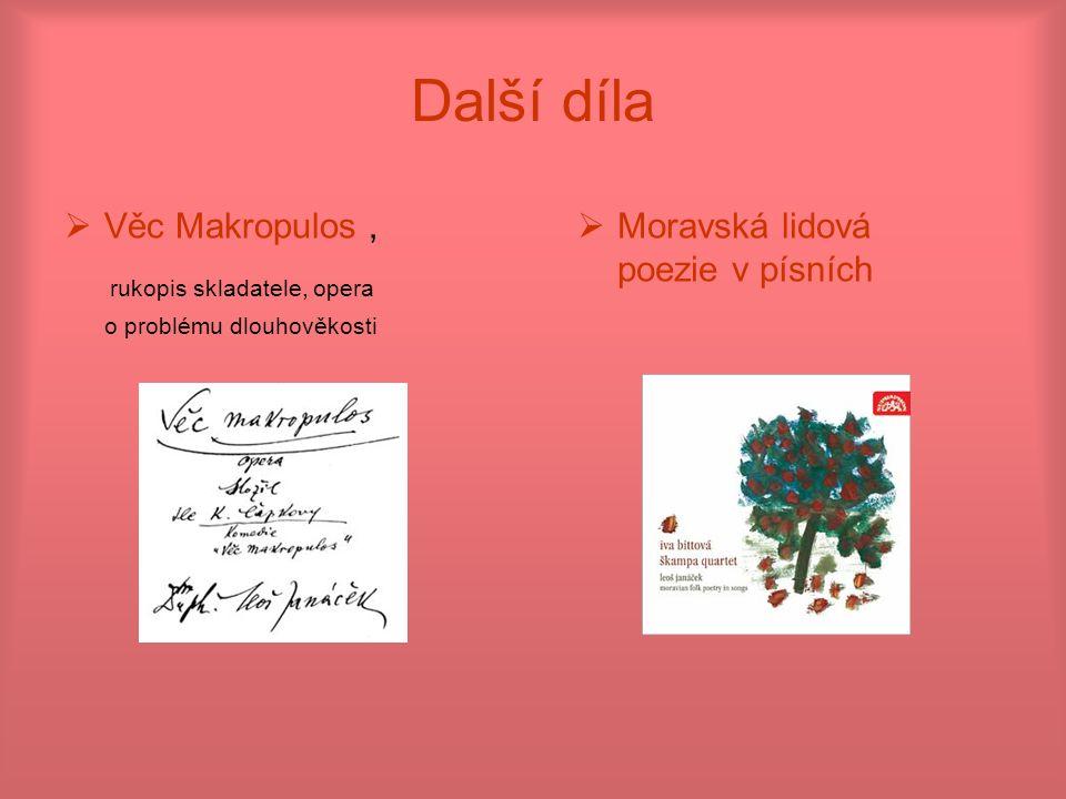 Další díla  Věc Makropulos, rukopis skladatele, opera o problému dlouhověkosti  Moravská lidová poezie v písních