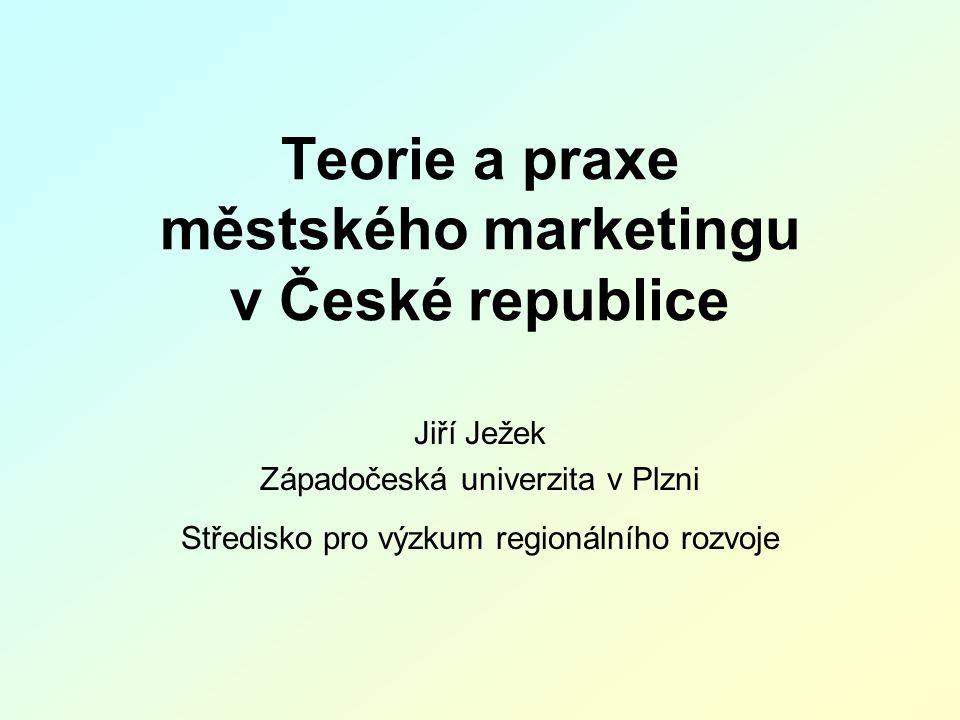 Teorie a praxe městského marketingu v České republice Jiří Ježek Západočeská univerzita v Plzni Středisko pro výzkum regionálního rozvoje