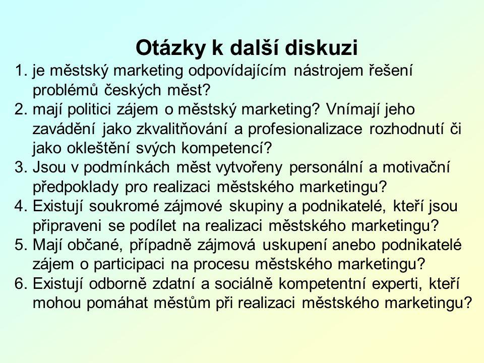 Otázky k další diskuzi 1.je městský marketing odpovídajícím nástrojem řešení problémů českých měst? 2.mají politici zájem o městský marketing? Vnímají