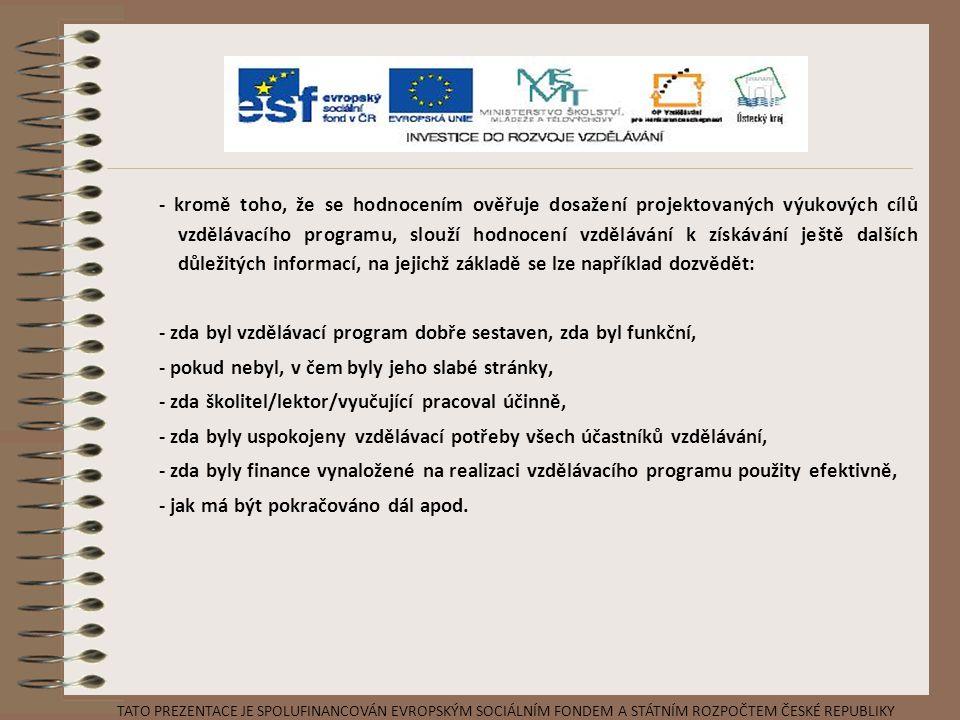 - kromě toho, že se hodnocením ověřuje dosažení projektovaných výukových cílů vzdělávacího programu, slouží hodnocení vzdělávání k získávání ještě dal