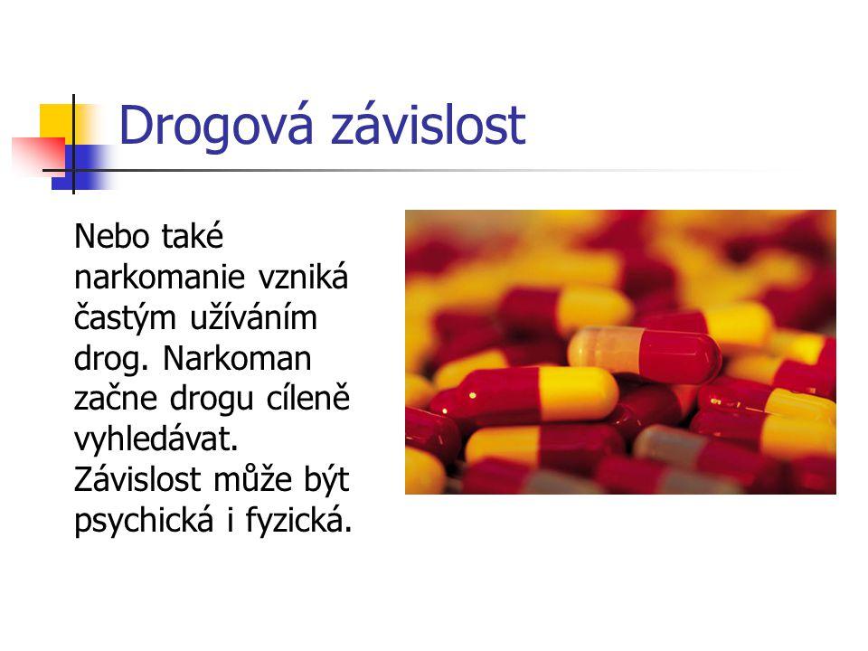 Drogová závislost Nebo také narkomanie vzniká častým užíváním drog. Narkoman začne drogu cíleně vyhledávat. Závislost může být psychická i fyzická.