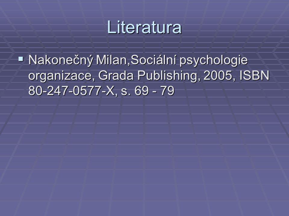 Literatura  Nakonečný Milan,Sociální psychologie organizace, Grada Publishing, 2005, ISBN 80-247-0577-X, s. 69 - 79