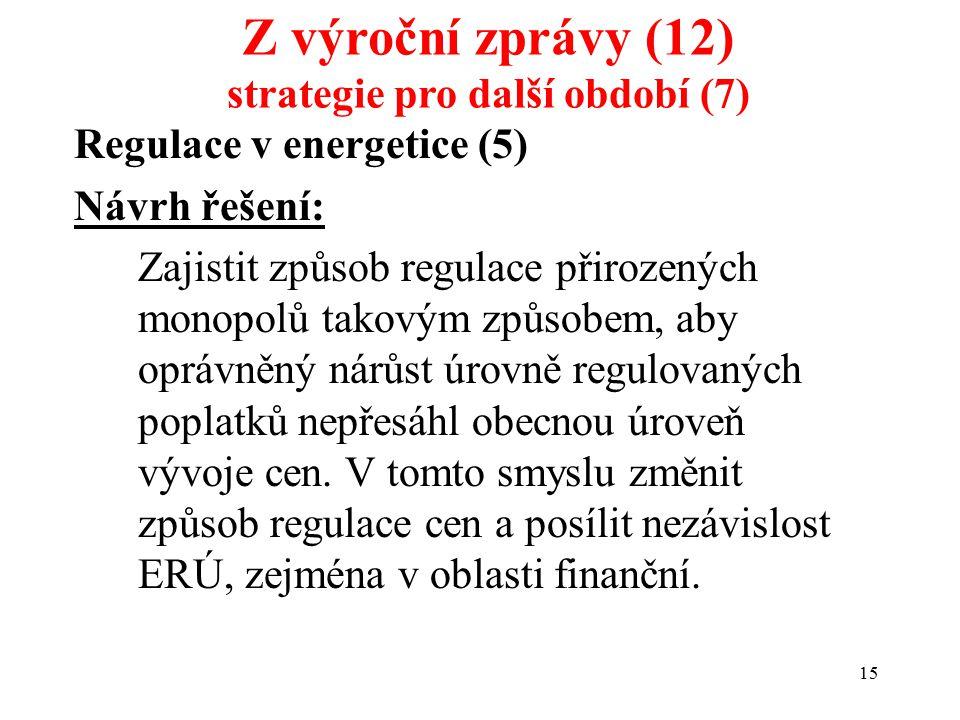 15 Regulace v energetice (5) Návrh řešení: Zajistit způsob regulace přirozených monopolů takovým způsobem, aby oprávněný nárůst úrovně regulovaných poplatků nepřesáhl obecnou úroveň vývoje cen.