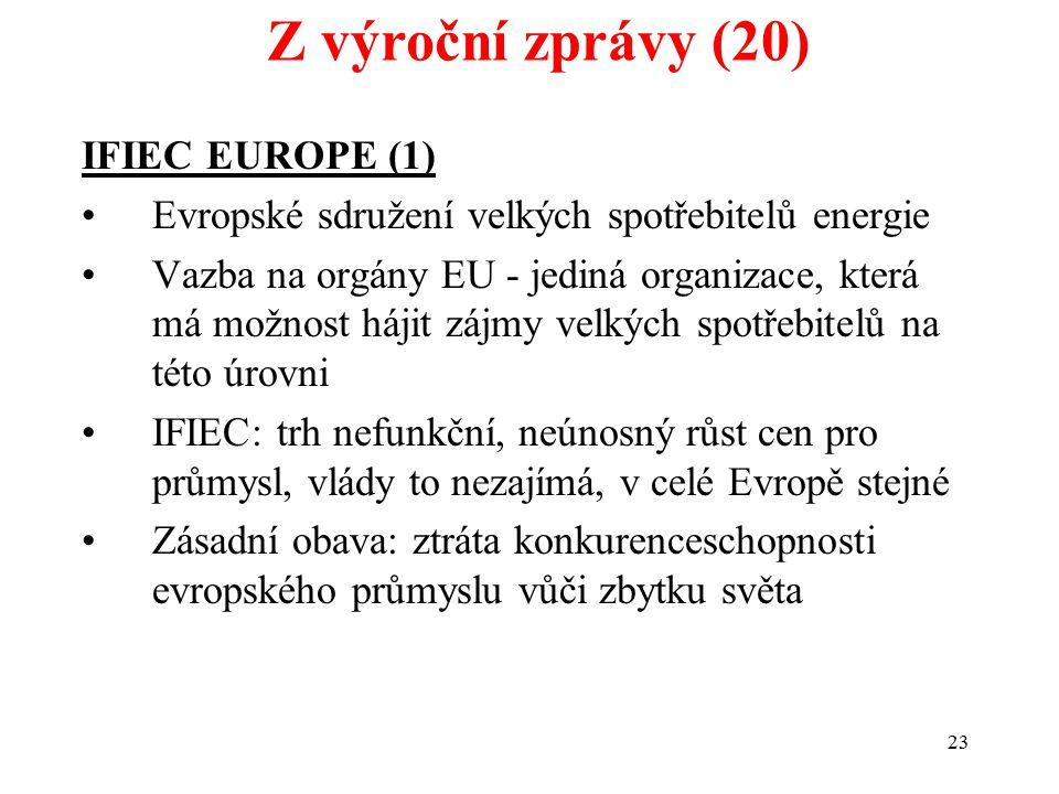 23 IFIEC EUROPE (1) Evropské sdružení velkých spotřebitelů energie Vazba na orgány EU - jediná organizace, která má možnost hájit zájmy velkých spotřebitelů na této úrovni IFIEC: trh nefunkční, neúnosný růst cen pro průmysl, vlády to nezajímá, v celé Evropě stejné Zásadní obava: ztráta konkurenceschopnosti evropského průmyslu vůči zbytku světa Z výroční zprávy (20)