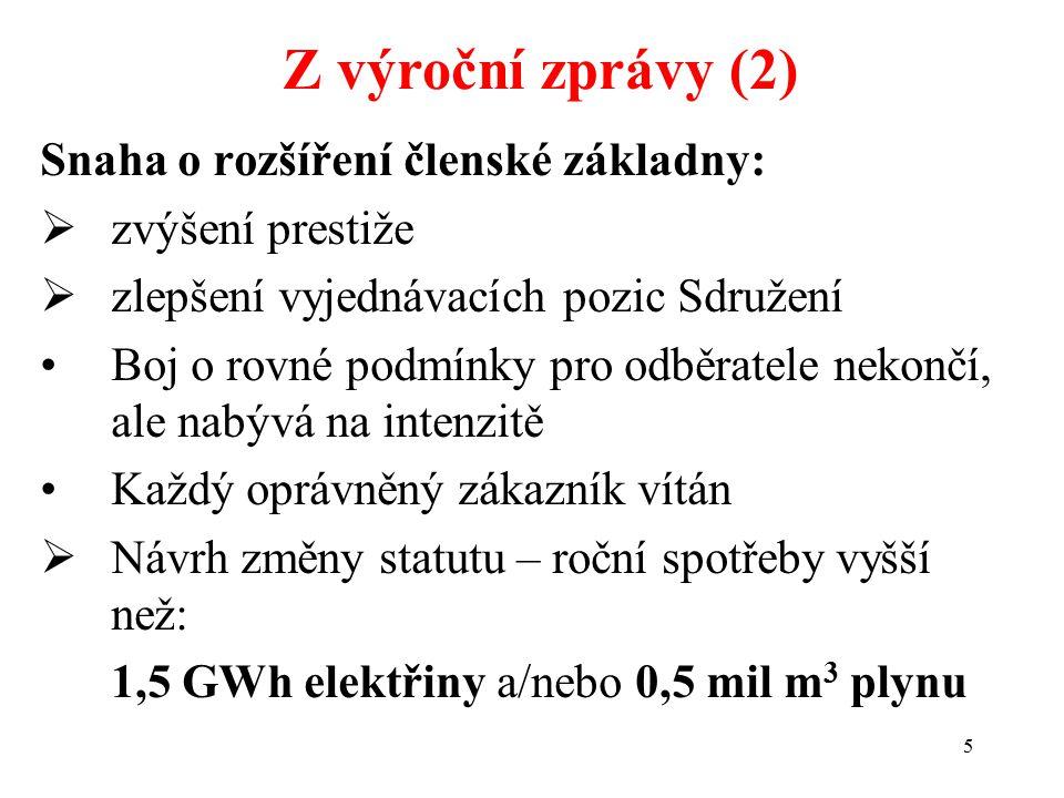 5 Snaha o rozšíření členské základny:  zvýšení prestiže  zlepšení vyjednávacích pozic Sdružení Boj o rovné podmínky pro odběratele nekončí, ale nabývá na intenzitě Každý oprávněný zákazník vítán  Návrh změny statutu – roční spotřeby vyšší než: 1,5 GWh elektřiny a/nebo 0,5 mil m 3 plynu Z výroční zprávy (2)