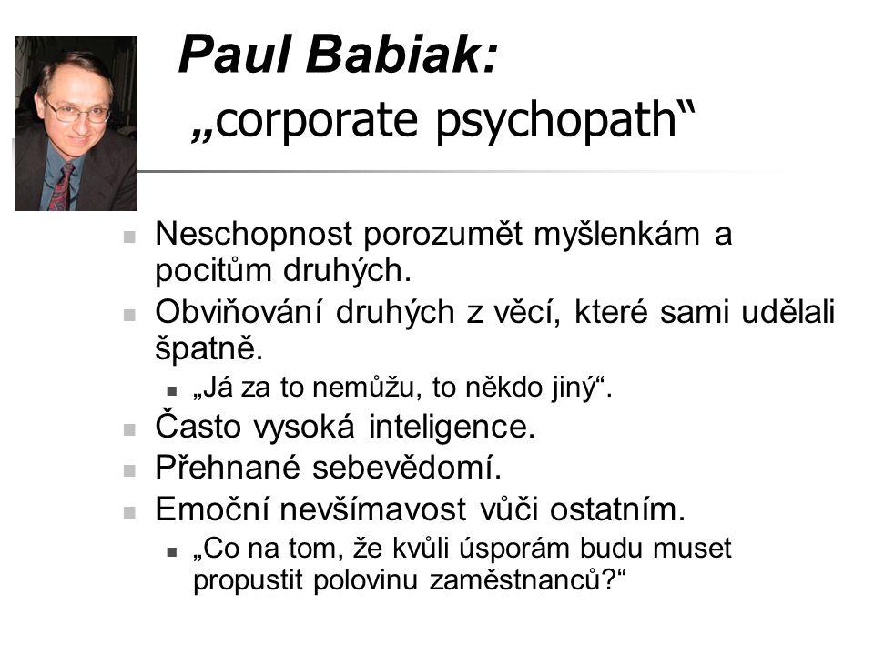 """Paul Babiak: """" corporate psychopath"""" Neschopnost porozumět myšlenkám a pocitům druhých. Obviňování druhých z věcí, které sami udělali špatně. """"Já za t"""