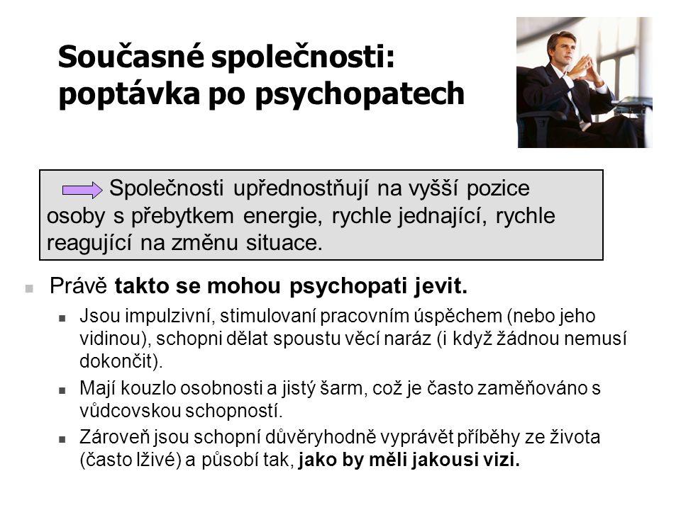 Současné společnosti: poptávka po psychopatech Právě takto se mohou psychopati jevit. Jsou impulzivní, stimulovaní pracovním úspěchem (nebo jeho vidin