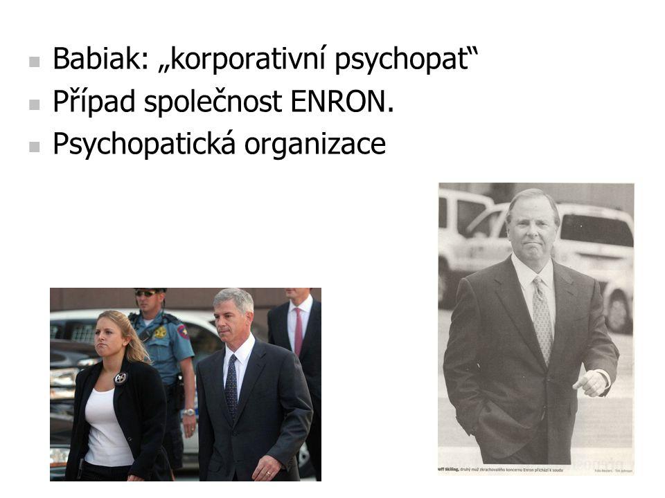 """Babiak: """"korporativní psychopat"""" Případ společnost ENRON. Psychopatická organizace"""
