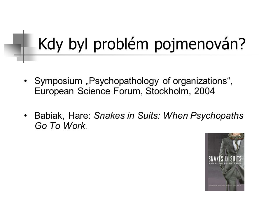 Psychopati mohou společnosti způsobit obrovské škody Čím vyšší pozice a širší síť pěšců a patronů, tím větší škody mohou způsobit.