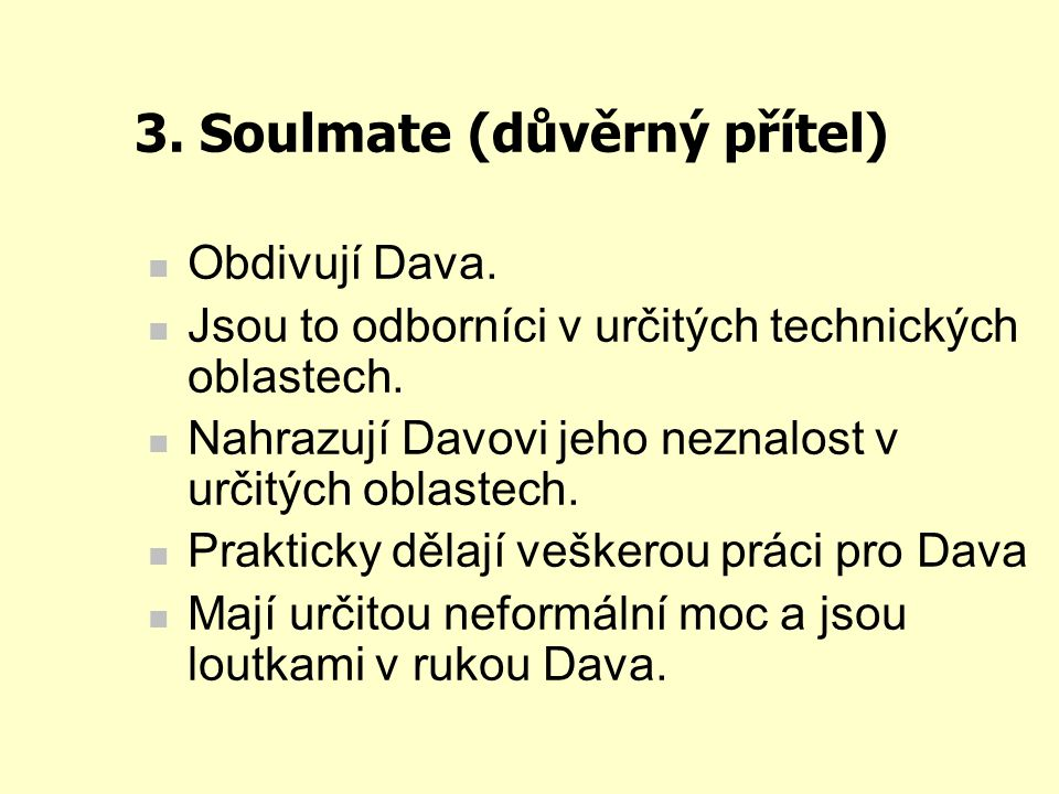3. Soulmate (důvěrný přítel) Obdivují Dava. Jsou to odborníci v určitých technických oblastech. Nahrazují Davovi jeho neznalost v určitých oblastech.