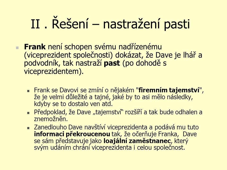 II. Řešení – nastražení pasti Frank není schopen svému nadřízenému (viceprezident společnosti) dokázat, že Dave je lhář a podvodník, tak nastraží past