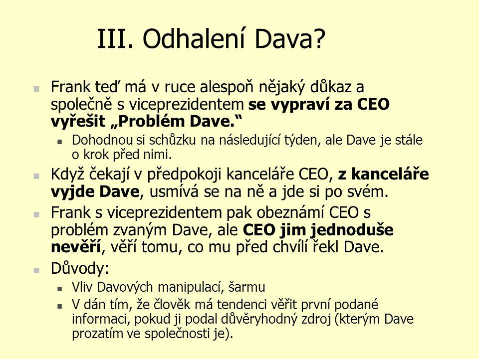 """III. Odhalení Dava? Frank teď má v ruce alespoň nějaký důkaz a společně s viceprezidentem se vypraví za CEO vyřešit """"Problém Dave."""" Dohodnou si schůzk"""