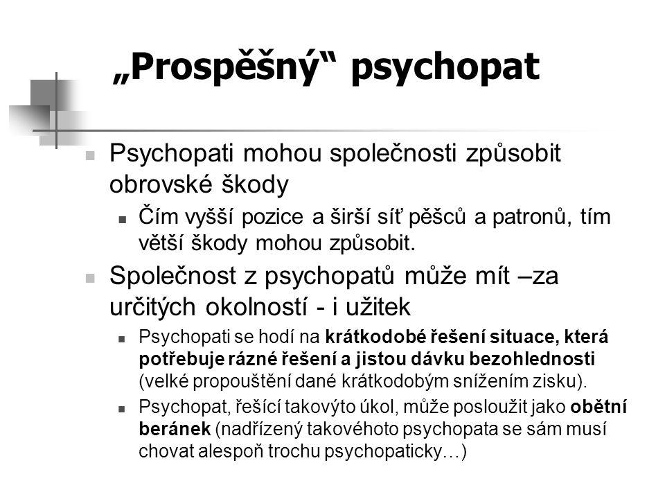 Psychopati mohou společnosti způsobit obrovské škody Čím vyšší pozice a širší síť pěšců a patronů, tím větší škody mohou způsobit. Společnost z psycho