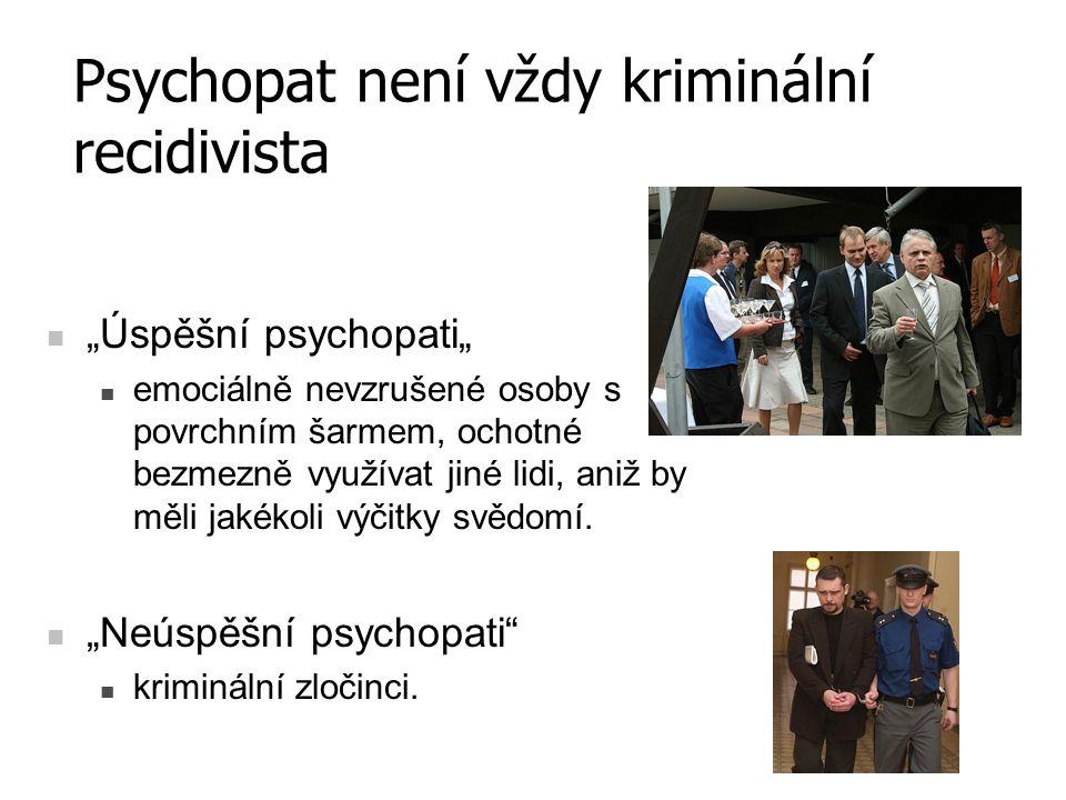 """Psychopat není vždy kriminální recidivista """"Úspěšní psychopati"""" emociálně nevzrušené osoby s povrchním šarmem, ochotné bezmezně využívat jiné lidi, an"""