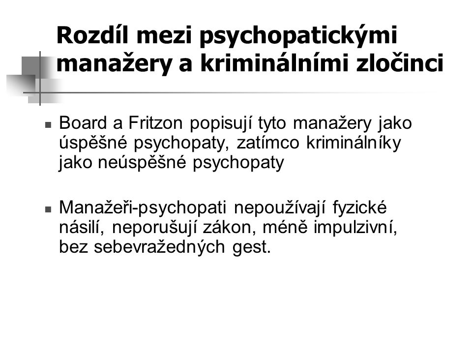 Rozdíl mezi psychopatickými manažery a kriminálními zločinci Board a Fritzon popisují tyto manažery jako úspěšné psychopaty, zatímco kriminálníky jako
