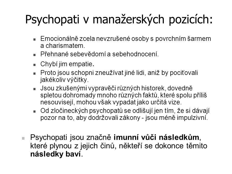 Psychopati v manažerských pozicích: Emocionálně zcela nevzrušené osoby s povrchním šarmem a charismatem. Přehnané sebevědomí a sebehodnocení. Chybí ji