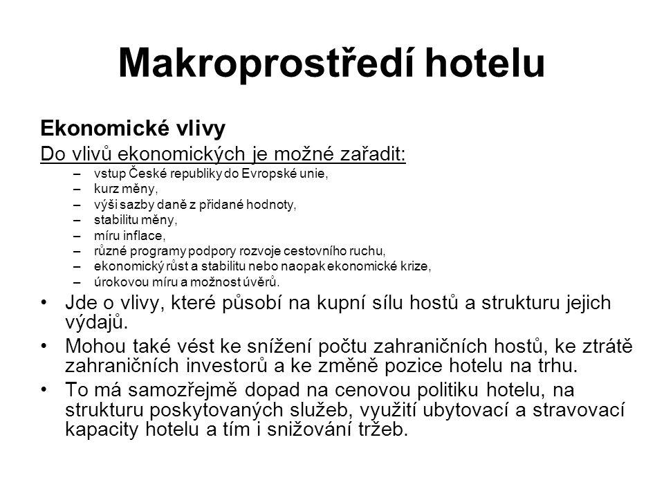 Makroprostředí hotelu Ekonomické vlivy Do vlivů ekonomických je možné zařadit: –vstup České republiky do Evropské unie, –kurz měny, –výši sazby daně z