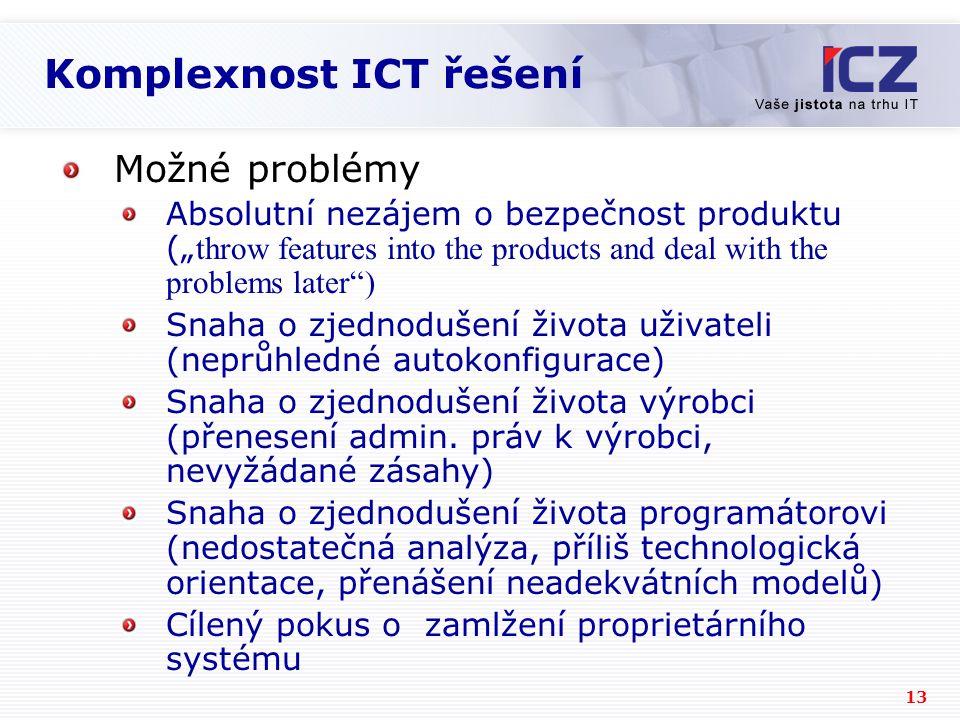 """13 Komplexnost ICT řešení Možné problémy Absolutní nezájem o bezpečnost produktu ("""" throw features into the products and deal with the problems later"""""""