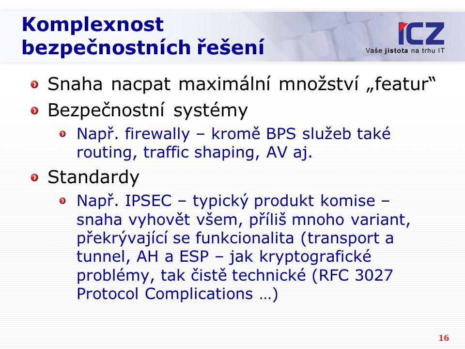 """16 Komplexnost bezpečnostních řešení Snaha nacpat maximální množství """"featur"""" Bezpečnostní systémy Např. firewally – kromě BPS služeb také routing, tr"""