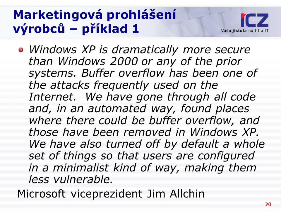 20 Marketingová prohlášení výrobců – příklad 1 Windows XP is dramatically more secure than Windows 2000 or any of the prior systems. Buffer overflow h