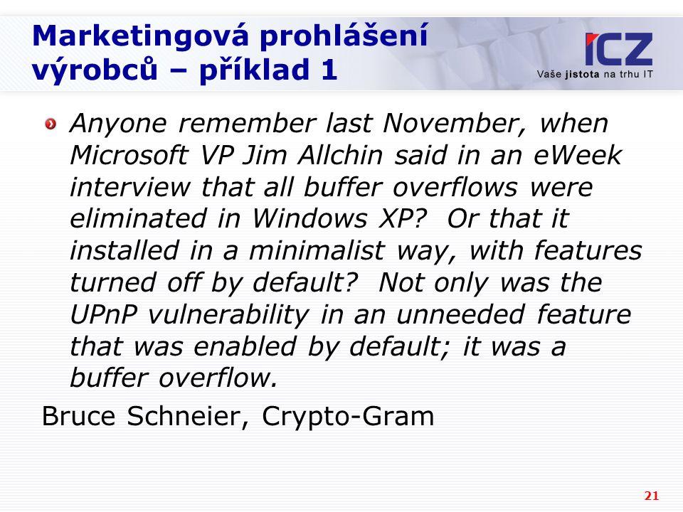 21 Marketingová prohlášení výrobců – příklad 1 Anyone remember last November, when Microsoft VP Jim Allchin said in an eWeek interview that all buffer overflows were eliminated in Windows XP.