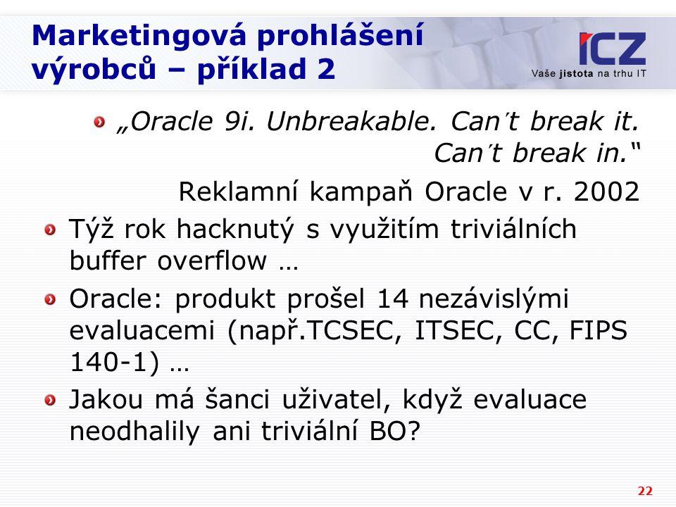 """22 Marketingová prohlášení výrobců – příklad 2 """"Oracle 9i. Unbreakable. Can´t break it. Can´t break in."""" Reklamní kampaň Oracle v r. 2002 Týž rok hack"""
