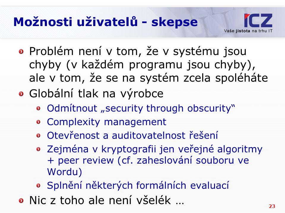 23 Možnosti uživatelů - skepse Problém není v tom, že v systému jsou chyby (v každém programu jsou chyby), ale v tom, že se na systém zcela spoléháte