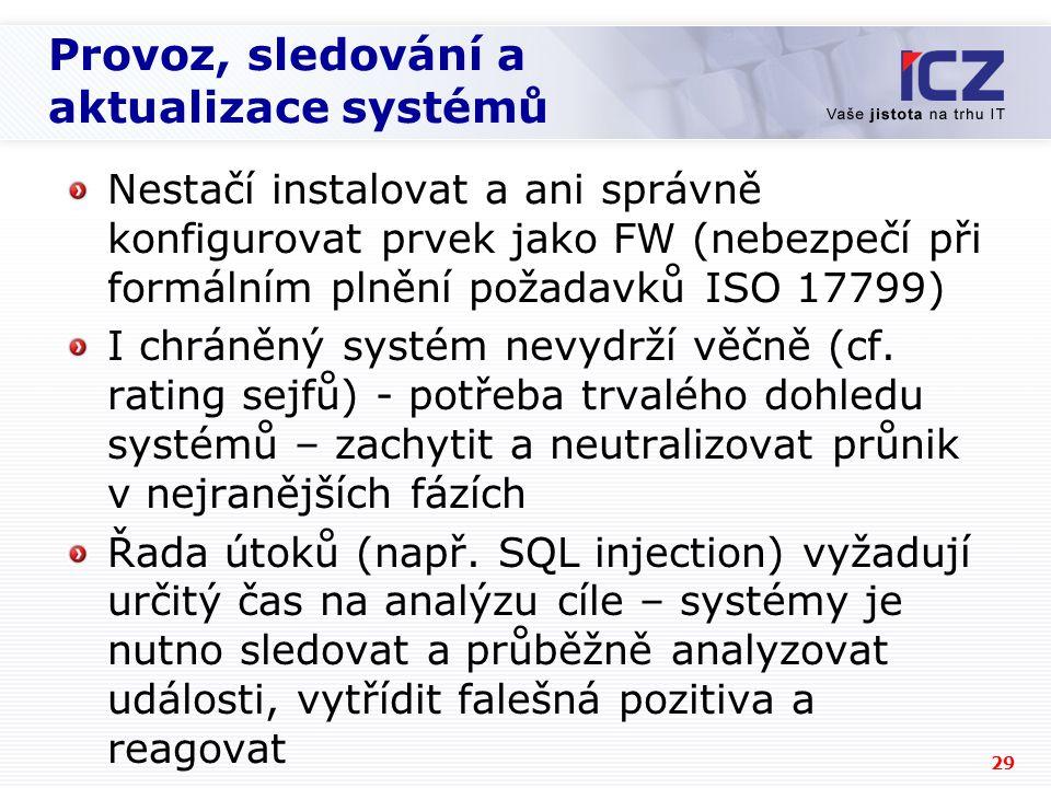 29 Provoz, sledování a aktualizace systémů Nestačí instalovat a ani správně konfigurovat prvek jako FW (nebezpečí při formálním plnění požadavků ISO 1