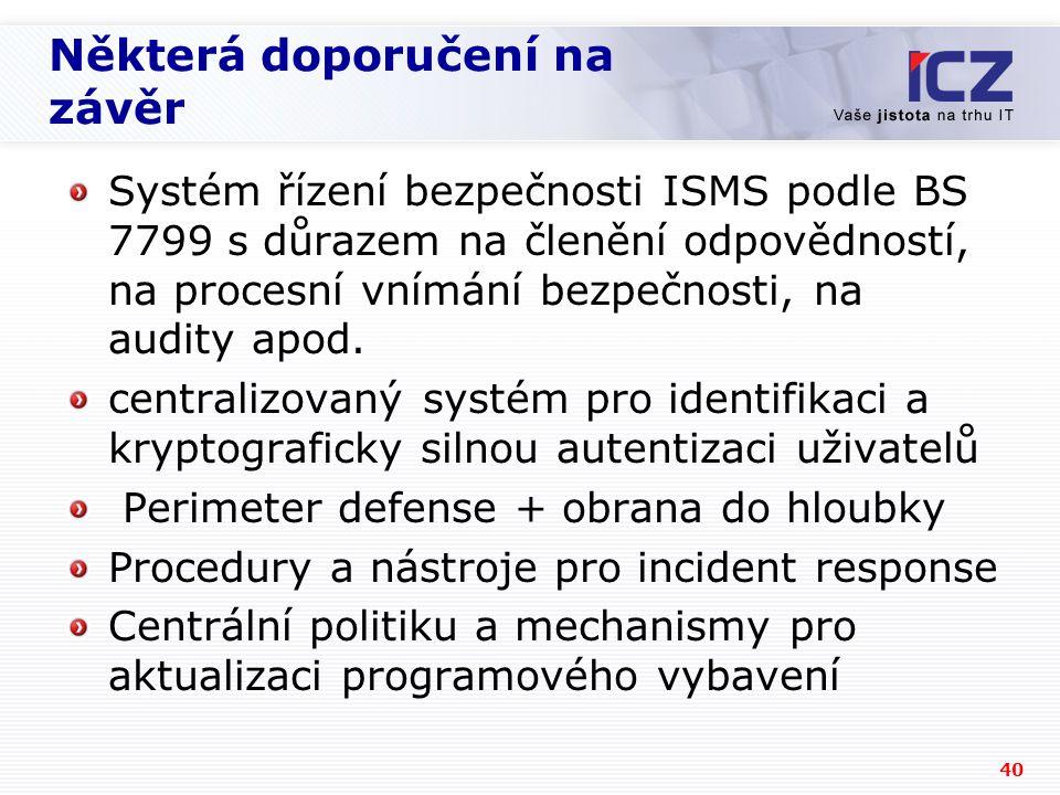 40 Některá doporučení na závěr Systém řízení bezpečnosti ISMS podle BS 7799 s důrazem na členění odpovědností, na procesní vnímání bezpečnosti, na audity apod.