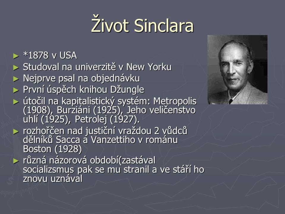 Život Sinclara ► *1878 v USA ► Studoval na univerzitě v New Yorku ► Nejprve psal na objednávku ► První úspěch knihou Džungle ► útočil na kapitalistick