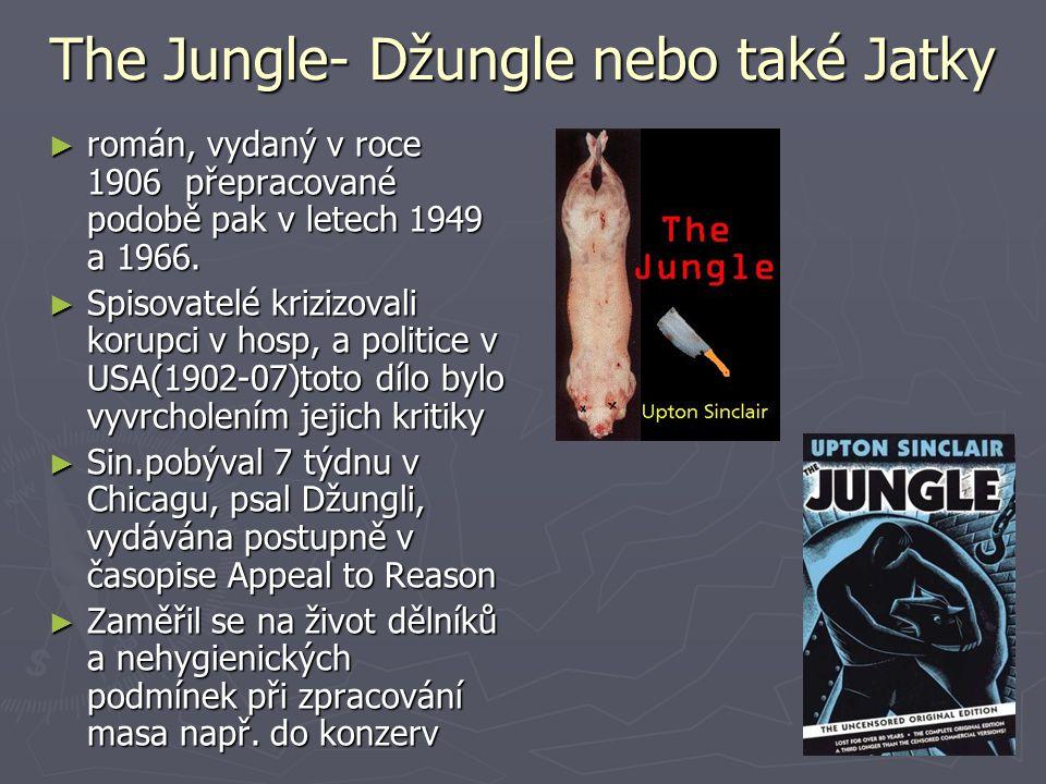 The Jungle- Džungle nebo také Jatky ► román, vydaný v roce 1906 přepracované podobě pak v letech 1949 a 1966. ► Spisovatelé krizizovali korupci v hosp