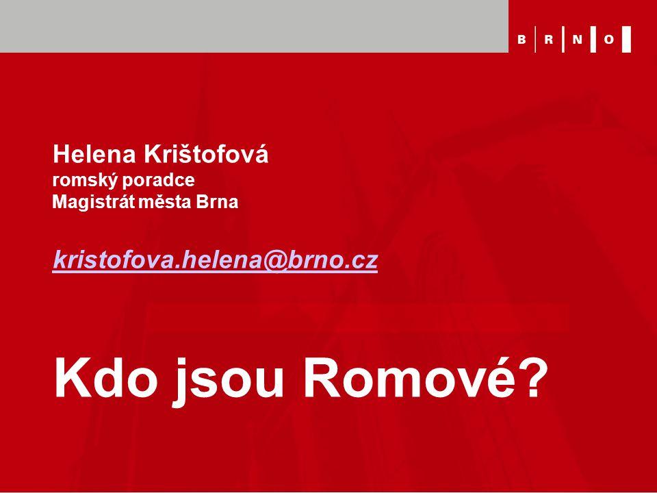 Helena Krištofová romský poradce Magistrát města Brna kristofova.helena@brno.cz Kdo jsou Romové? kristofova.helena@brno.cz