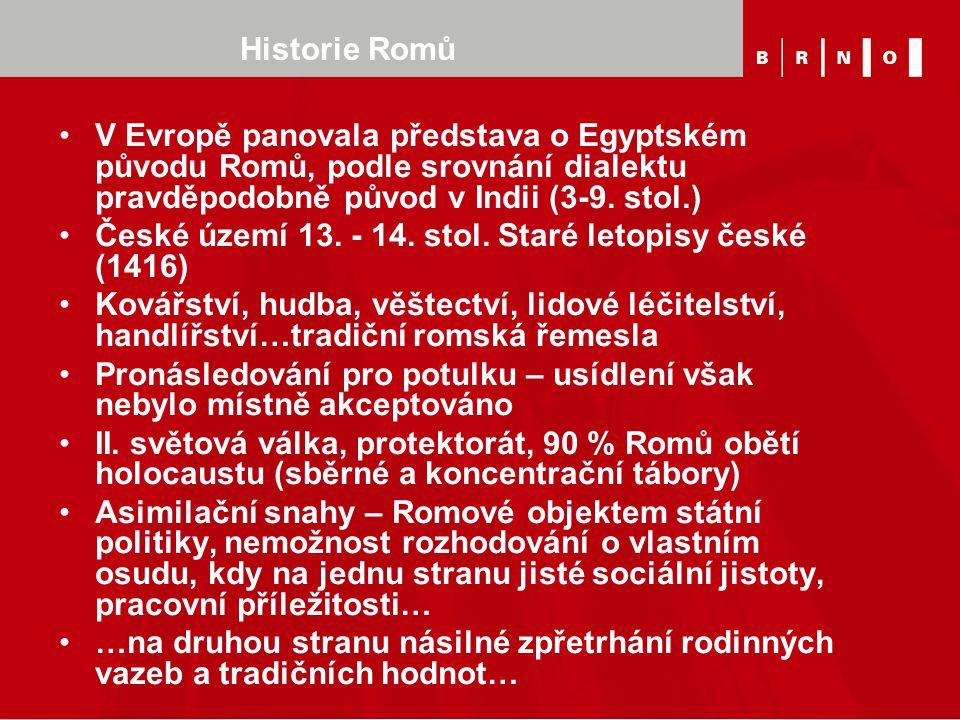 Historie Romů V Evropě panovala představa o Egyptském původu Romů, podle srovnání dialektu pravděpodobně původ v Indii (3-9. stol.) České území 13. -
