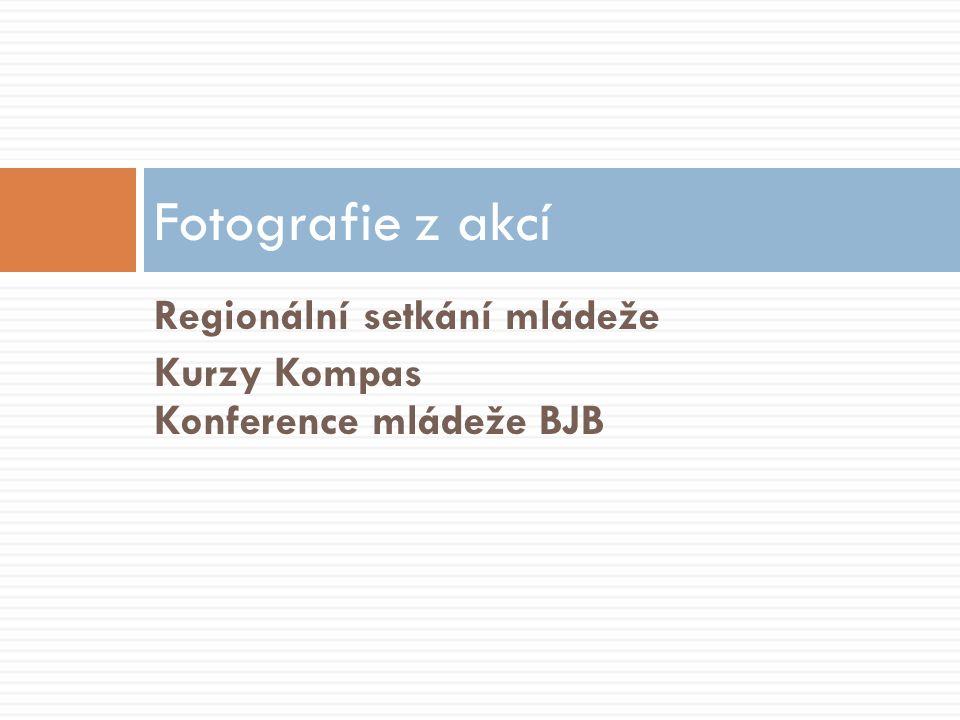 Regionální setkání mládeže Kurzy Kompas Konference mládeže BJB Fotografie z akcí