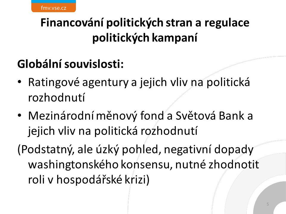 """Financování politických stran a regulace politických kampaní Globální souvislosti: Ztráta zodpovědnosti firem a vztah k prostředí (nezájem o rozvoj, o školství, pouze """"ideální investiční prostředí) Řešení možné zřejmě jen na regionální či globální úrovni Je světový politický prostor (evropský?) 6"""