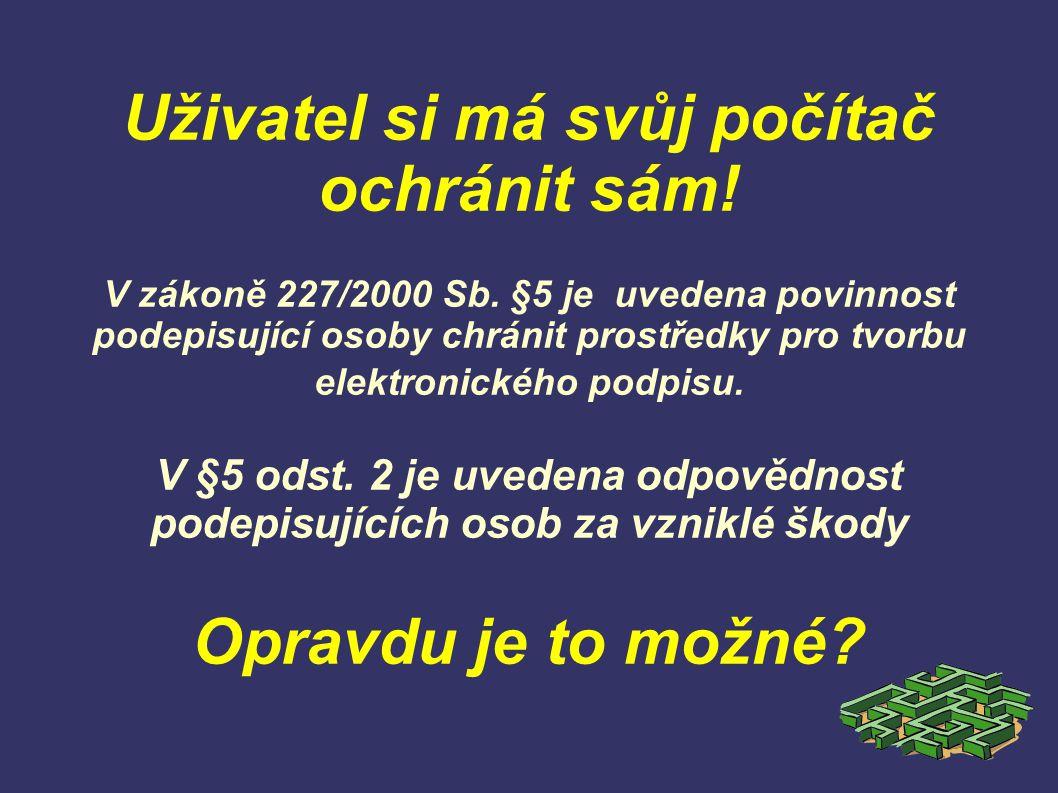 Uživatel si má svůj počítač ochránit sám.V zákoně 227/2000 Sb.