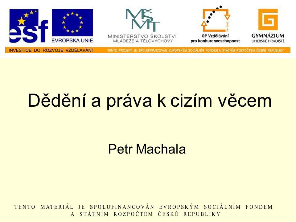 Dědění a práva k cizím věcem Petr Machala