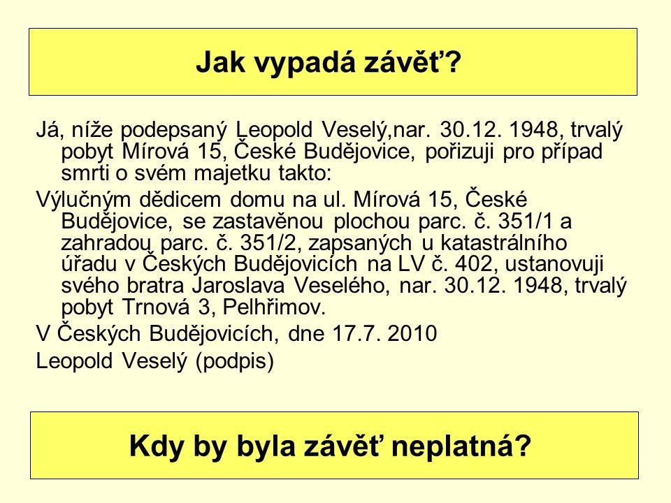 Já, níže podepsaný Leopold Veselý,nar. 30.12. 1948, trvalý pobyt Mírová 15, České Budějovice, pořizuji pro případ smrti o svém majetku takto: Výlučným
