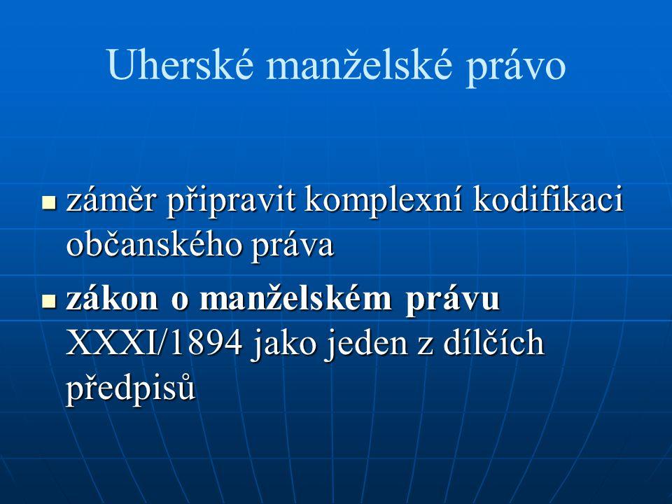 Uherské manželské právo záměr připravit komplexní kodifikaci občanského práva záměr připravit komplexní kodifikaci občanského práva zákon o manželském právu XXXI/1894 jako jeden z dílčích předpisů zákon o manželském právu XXXI/1894 jako jeden z dílčích předpisů