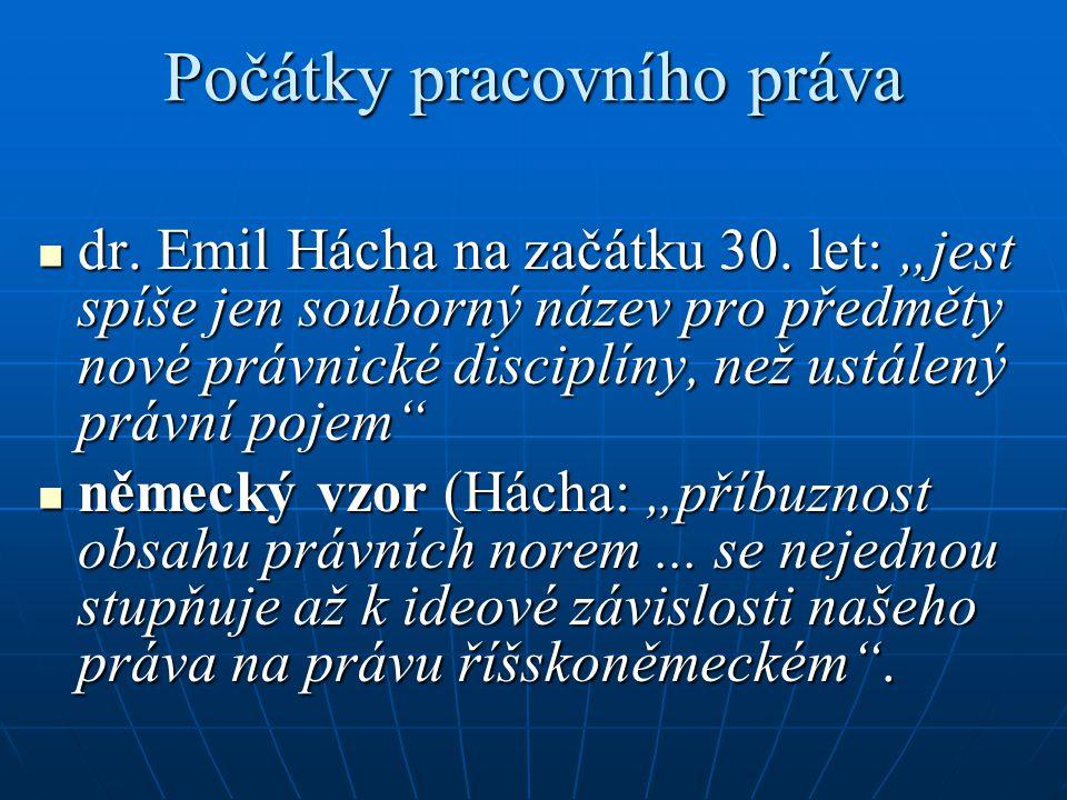 """Počátky pracovního práva dr. Emil Hácha na začátku 30. let: """"jest spíše jen souborný název pro předměty nové právnické disciplíny, než ustálený právní"""