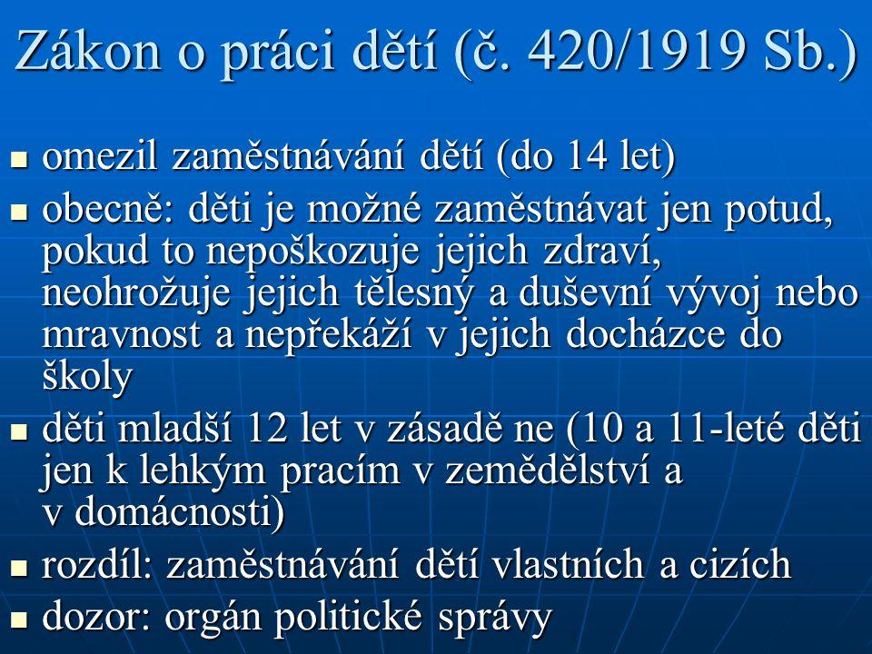 Zákon o práci dětí (č. 420/1919 Sb.) omezil zaměstnávání dětí (do 14 let) omezil zaměstnávání dětí (do 14 let) obecně: děti je možné zaměstnávat jen p