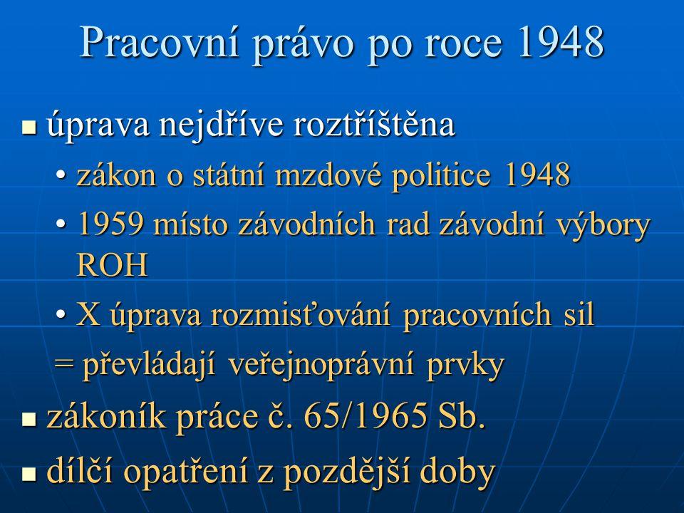 Pracovní právo po roce 1948 úprava nejdříve roztříštěna úprava nejdříve roztříštěna zákon o státní mzdové politice 1948zákon o státní mzdové politice