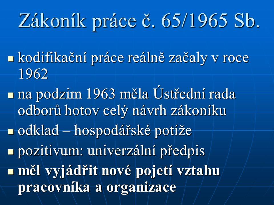 Zákoník práce č. 65/1965 Sb. kodifikační práce reálně začaly v roce 1962 kodifikační práce reálně začaly v roce 1962 na podzim 1963 měla Ústřední rada