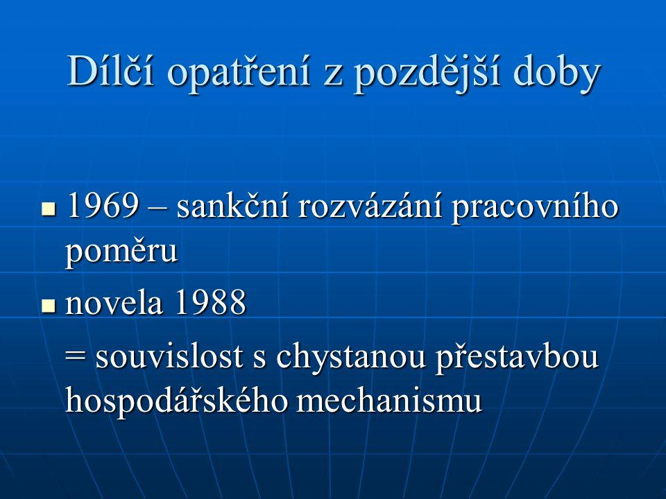Dílčí opatření z pozdější doby 1969 – sankční rozvázání pracovního poměru 1969 – sankční rozvázání pracovního poměru novela 1988 novela 1988 = souvisl