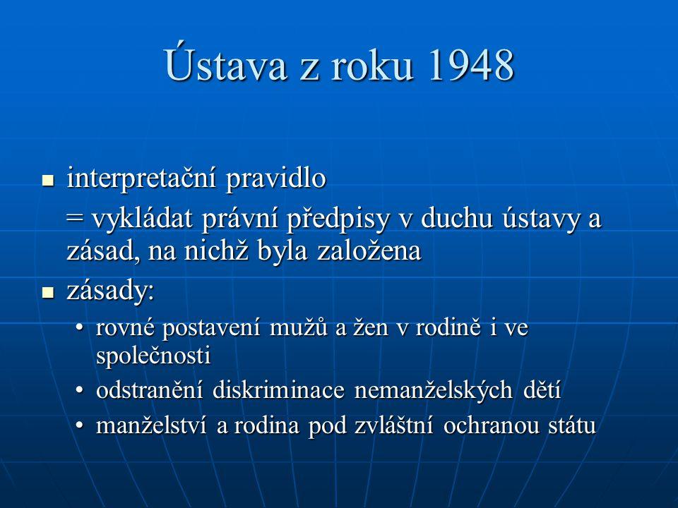 Ústava z roku 1948 interpretační pravidlo interpretační pravidlo = vykládat právní předpisy v duchu ústavy a zásad, na nichž byla založena zásady: zás