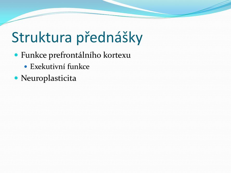 Struktura přednášky Funkce prefrontálního kortexu Exekutivní funkce Neuroplasticita