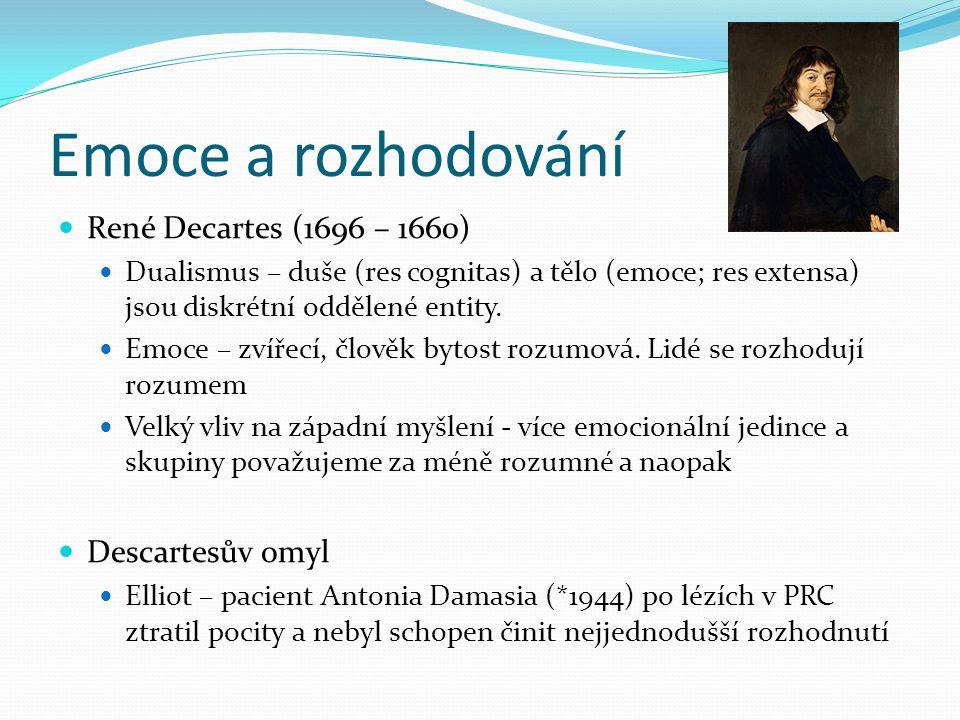 Emoce a rozhodování René Decartes (1696 – 1660) Dualismus – duše (res cognitas) a tělo (emoce; res extensa) jsou diskrétní oddělené entity.