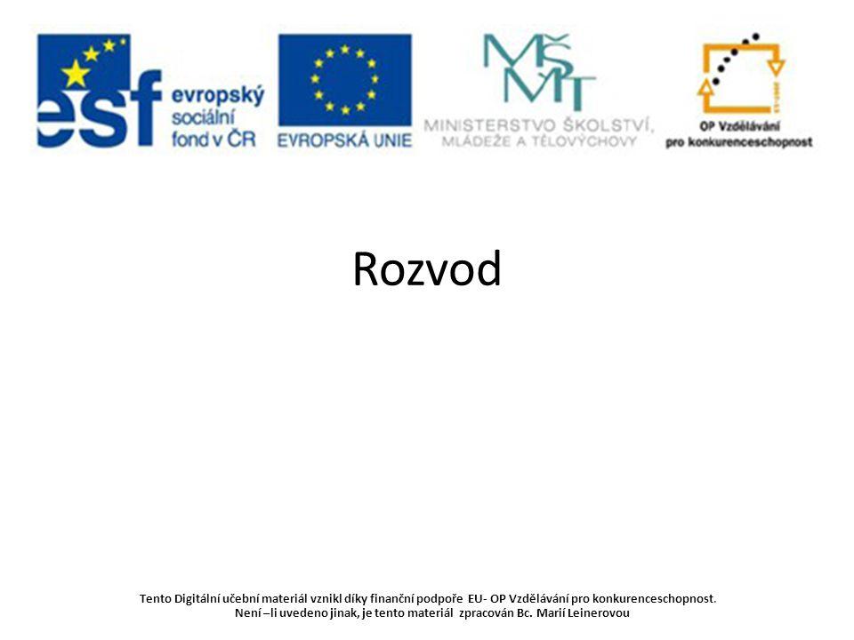 Rozvod Tento Digitální učební materiál vznikl díky finanční podpoře EU- OP Vzdělávání pro konkurenceschopnost.